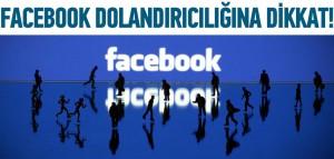 Facebook'da büyük dolandırıcılık!