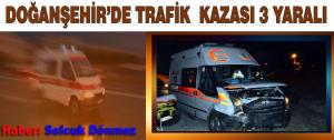 Doğanşehir İlçesin'de Trafik Kazası 3 Yaralı!