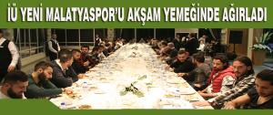 İÜ Yeni Malatyaspor'u Akşam Yemeğinde Ağırladı