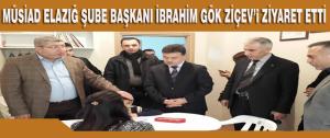 MÜSİAD Elazığ Şube Başkanı İbrahim Gök ZİÇEV'i Ziyaret Etti