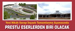 Yeni Nikâh Sarayı İnşaatı Tamamlanma Aşamasında