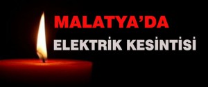 Malatya ve İlçelerde Elektrik Kesintisi Olacak