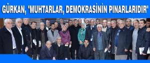 """Gürkan, """"Muhtarlar, Demokrasinin Pınarlarıdır"""""""