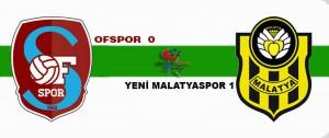 Ofspor :0 Yeni Malatyaspor: 1 (Maç Sonu)