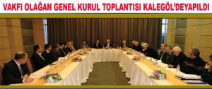 Vakfı Olağan Genel Kurul Toplantısı Kalegöl'deYapıldı