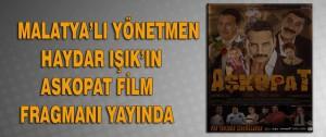 Malatyalı Yönetmen Haydar Işık'ın AŞKOPAT Film Fragmanı Yayınlandı