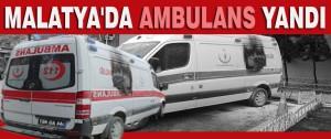 Malatya'da Ambulans Yandı