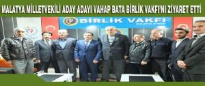 Malatya Milletvekili Aday Adayı Vahap Bata Birlik Vakfını Ziyaret Etti
