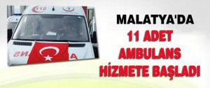 Malatya'da 11 Adet Ambulans hizmete Başladı