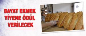 Bayat ekmek yiyene ödül verilecek!