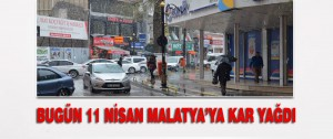 Bugün 11 Nisan Malatya'ya Kar Yağdı