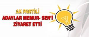Ak Partili adaylar Memur- Sen'i ziyaret etti