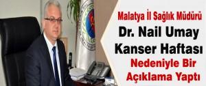 Malatya İl Sağlık Müdürü Dr. Nail Umay Kanser Haftası dolayısıyla Bir Yaptı