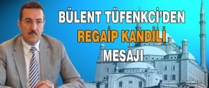 Bülent Tüfenkci'den Regaip Kandili Mesajı