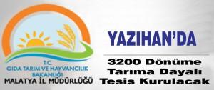 Yazıhan'da 3200 Dönüme Tarıma Dayalı Tesis Kurulacak