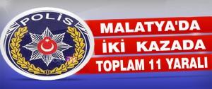 Malatya'da İki  Kazada Toplam 11 Yaralı