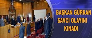 Başkan Gürkan Savcı Olayını Kınadı