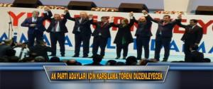 Ak Parti Adayları İçin Karşılama Töreni Düzenleyecek