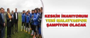 Keskin İnanıyorum Yeni Malatyaspor Şampiyon Olacak