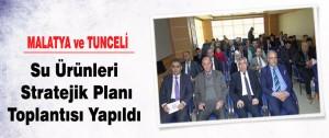 Malatya ve Tunceli Su Ürünleri Stratejik Planı Toplantısı Yapıldı