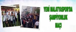 Yeni Malatyaspor'da Şampiyonluk Maçı