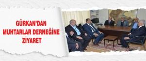 Gürkan'dan Muhtarlar Derneğine Ziyaret