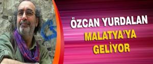 Özcan Yurdalan Malatya'ya Geliyor