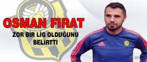 Osman Fırat Zor Bir Lig Olduğunu Belirtti.