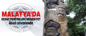 Malatya'da Ecdat Portreleri Medeniyet Ağacı Gövdesinde