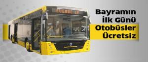 Belediye Otobüsleri Bayramın Birinci Günü Ücretsiz
