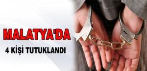 Malatya'da 4 Kişi Tutuklandı