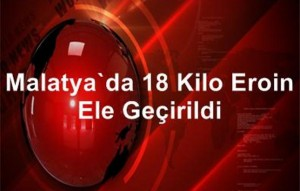 Malatya'da 18 Kilo Eroin Ele Geçirildi
