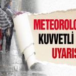 Metoroloji'den Uyarı Kuvvetli Yağış
