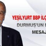 Yeşilyurt BBP İlçe Başkanı Durmuş'un Bayram Mesajı