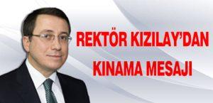 Rektör Kızılay'dan Kınama Mesajı