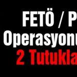 FETÖ/PDY Terör Örgütünden 2 Kişi Tutuklandı