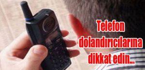 Telefon Dolandırıcılarına Dikkat