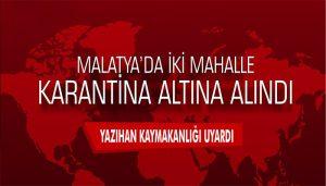 Malatya Yazıhan'da 2 Mahalle Karantinaya Alındı.